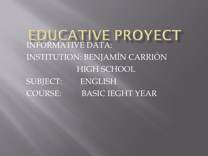 INFORMATIVE DATA: INSTITUTION: BENJAMÍN CARRIÓN HIGH SCHOOL SUBJECT:  ENGLISH COURSE:  BASIC IEGHT YEAR