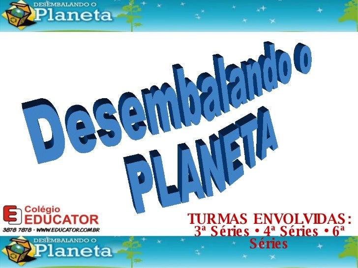 Desembalando o  PLANETA TURMAS ENVOLVIDAS: 3ª Séries • 4ª Séries • 6ª Séries