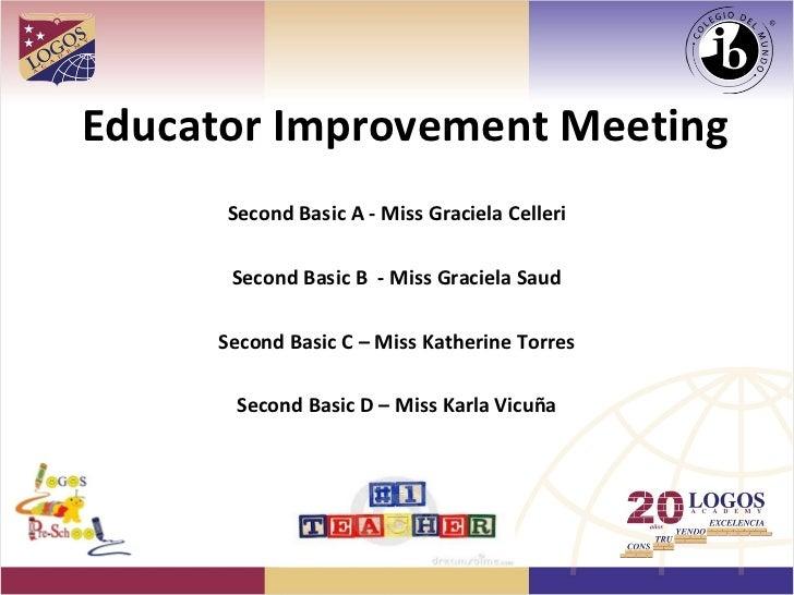 Educator Improvement Meeting      Second Basic A - Miss Graciela Celleri      Second Basic B - Miss Graciela Saud     Seco...