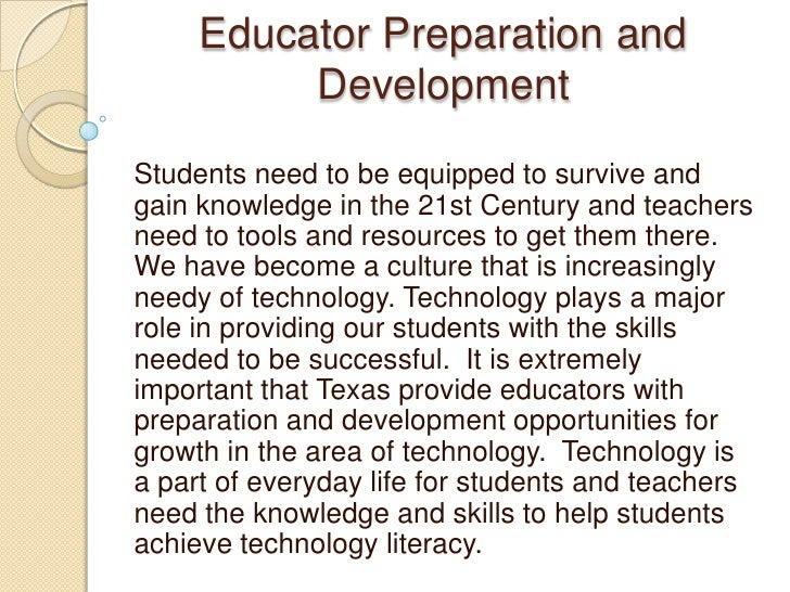 Educator Preparation and Development<br />Students need to be equipped to survive and gain knowledge in the 21st Century a...