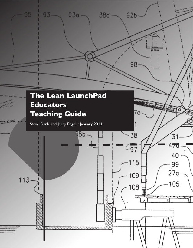 The Lean LaunchPad Educators Teaching Guide Steve Blank and Jerry Engel • January 2014