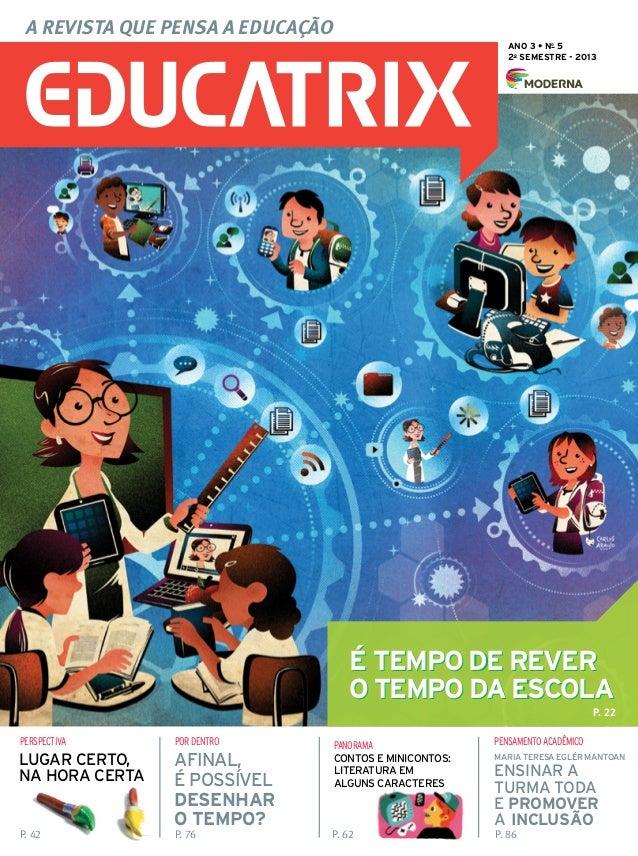 A revista que pensa a educação ANO 3 • No 5 2o semestre - 2013  É tempo de rever o tempo da escola P. 22 perspectiva  por ...