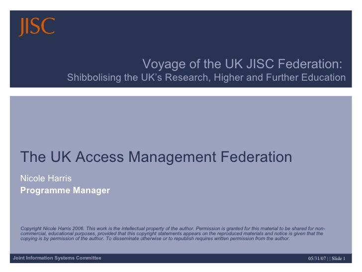 Voyage of the UK JISC Federation:  Shibbolising the UK's Research, Higher and Further Education The UK Access Management F...