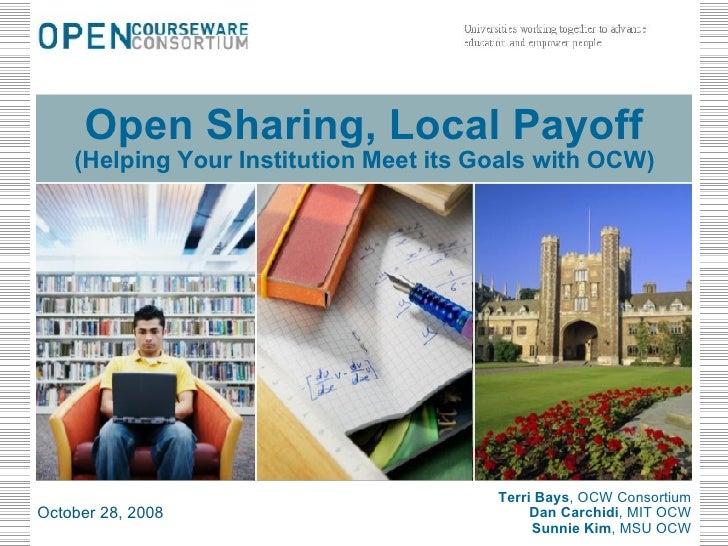 Terri Bays , OCW Consortium Dan Carchidi , MIT OCW Sunnie Kim , MSU OCW October 28, 2008 Open Sharing, Local Payoff (Helpi...