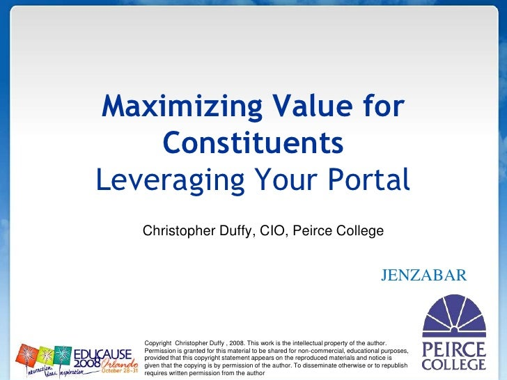 Maximizing Value for ConstituentsLeveraging Your Portal<br />                 Christopher Duffy, CIO, Peirce College<br />...