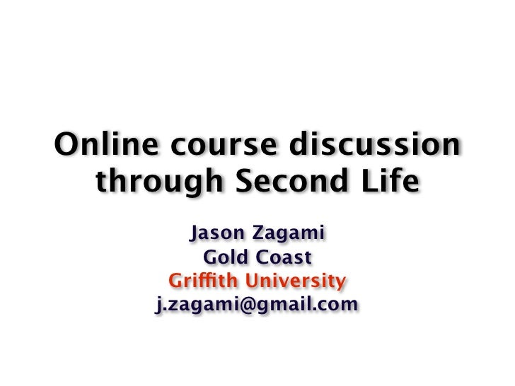 Online course discussion   through Second Life           Jason Zagami             Gold Coast         Griffith University  ...
