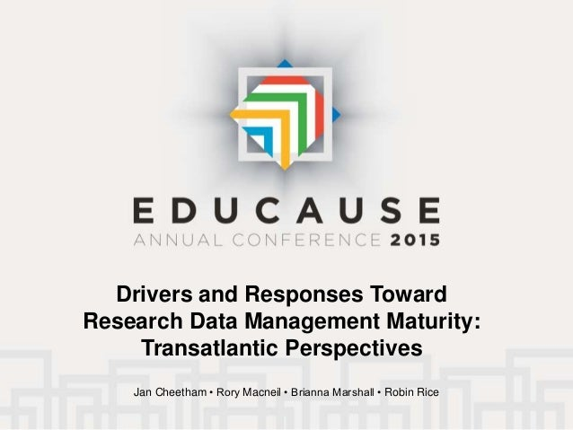 Drivers and Responses Toward Research Data Management Maturity: Transatlantic Perspectives Jan Cheetham • Rory Macneil • B...
