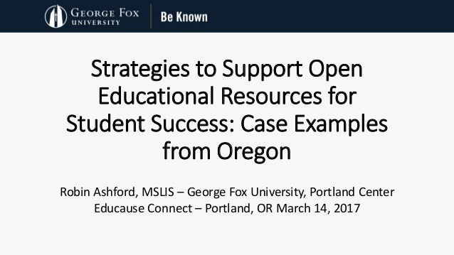 Strategies to Support Open Educational Resources for Student Success: Case Examples from Oregon Robin Ashford, MSLIS – Geo...