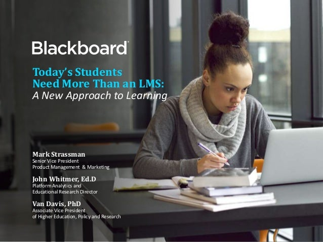 Today's Students Need More Than an LMS: A New Approach to Learning Mark Strassman Senior Vice President Product Management...