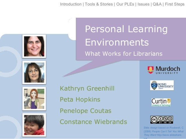 Introduction | Tools & Stories | Our PLEs | Issues | Q&A | First Steps  Personal Learning Environments What Works for Libr...