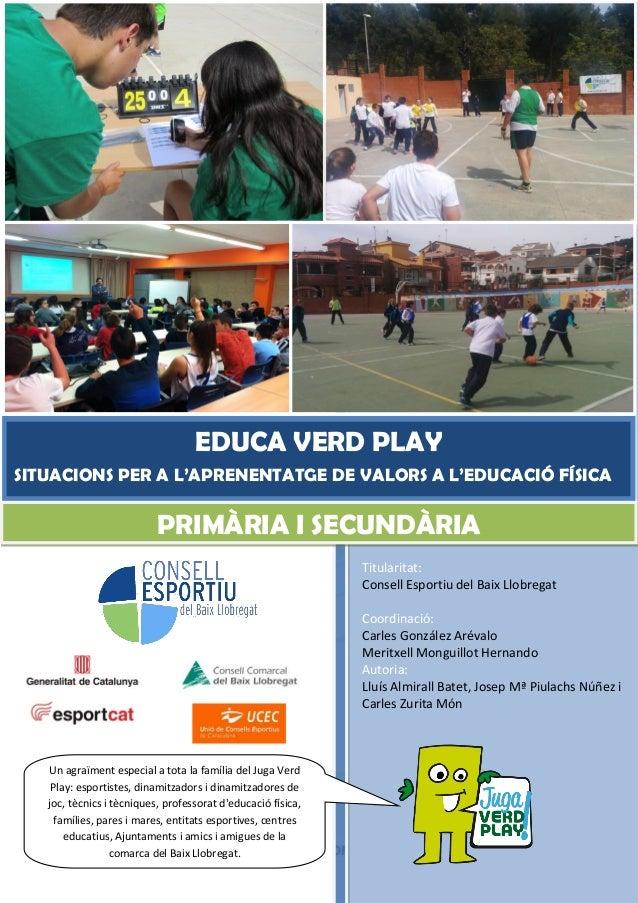 Amb el suport de: 1Educa Verd Play [Año] Titularitat: Consell Esportiu del Baix Llobregat Coordinació: Carles González Aré...