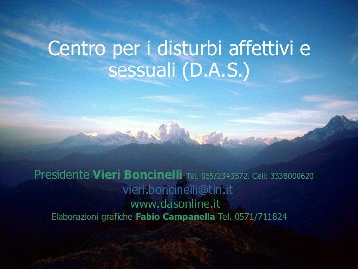 Centro per i disturbi affettivi e sessuali (D.A.S.) Presidente  Vieri Boncinelli   Tel. 055/2343572. Cell: 3338000620  [em...