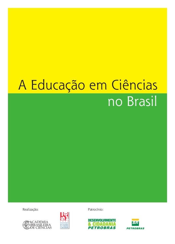 A Educação em Ciências             no BrasilRealização:   Patrocínio: