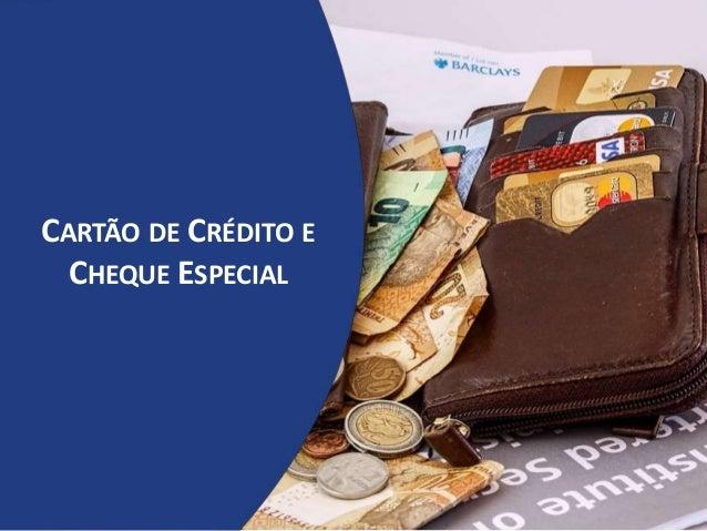 CARTÃO DE CRÉDITO E CHEQUE ESPECIAL
