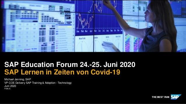 PUBLIC Michael Janning, SAP VP COE Delivery SAP Training & Adoption - Technology Juni 2020 SAP Education Forum 24.-25. Jun...