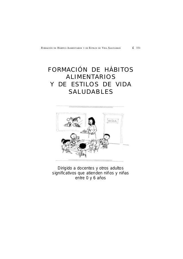 £ 331FORMACIÓN DE HÁBITOS ALIMENTARIOS Y DE ESTILOS DE VIDA SALUDABLES FORMACIÓN DE HÁBITOS ALIMENTARIOS Y DE ESTILOS DE V...
