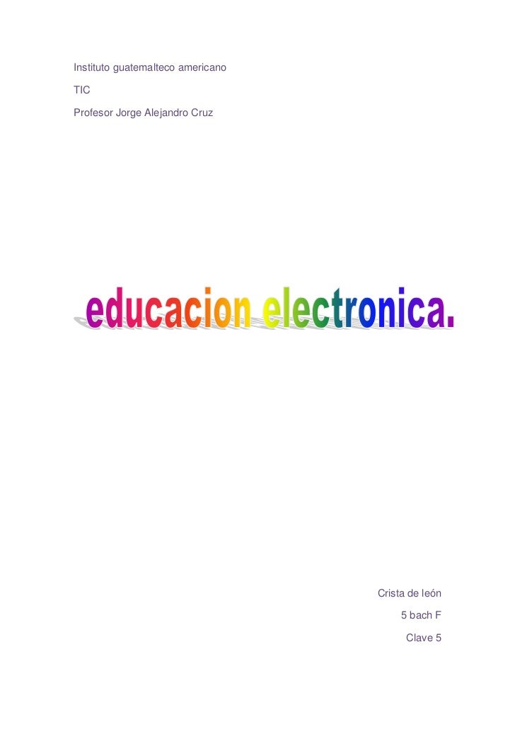 Instituto guatemalteco americano<br />TIC<br />Profesor Jorge Alejandro Cruz<br />Crista de león<br />5 bach F<br />Clave ...