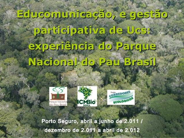 Educomunicação, e gestão  participativa de Ucs: experiência do Parque Nacional do Pau Brasil   Porto Seguro, abril a junho...