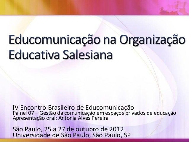 IV Encontro Brasileiro de EducomunicaçãoPainel 07 – Gestão da comunicação em espaços privados de educaçãoApresentação oral...