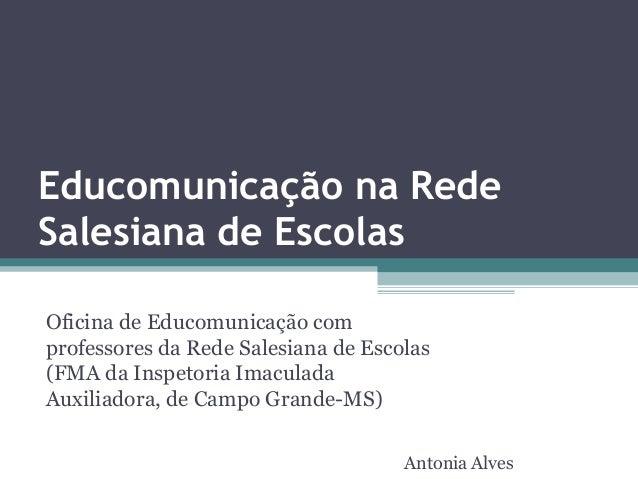 Educomunicação na RedeSalesiana de EscolasOficina de Educomunicação comprofessores da Rede Salesiana de Escolas(FMA da Ins...