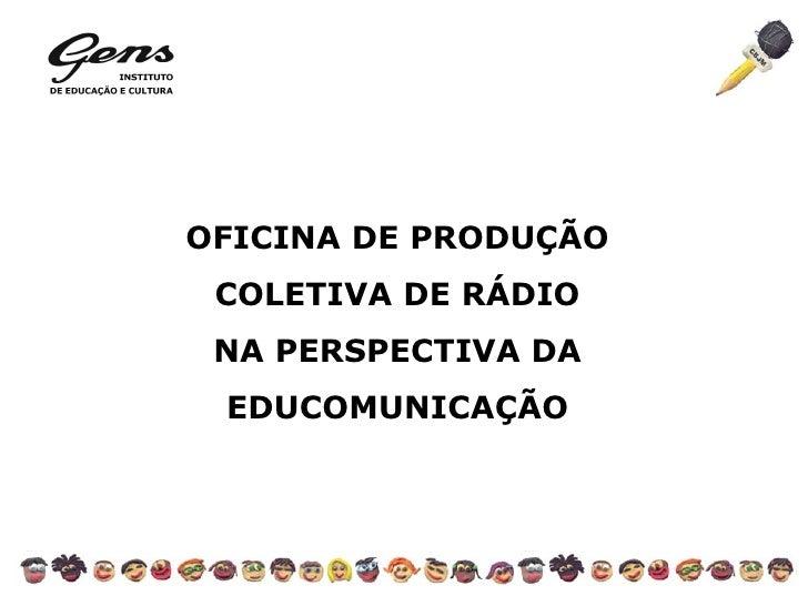 OFICINA DE PRODUÇÃO COLETIVA DE RÁDIO NA PERSPECTIVA DA EDUCOMUNICAÇÃO