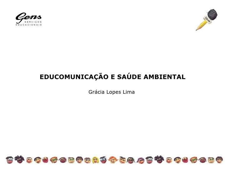 EDUCOMUNICAÇÃO E SAÚDE AMBIENTAL Grácia Lopes Lima