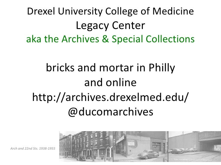 Drexel University College of MedicineLegacy Centeraka the Archives & Special Collectionsbricks and mortar in Phillyand onl...