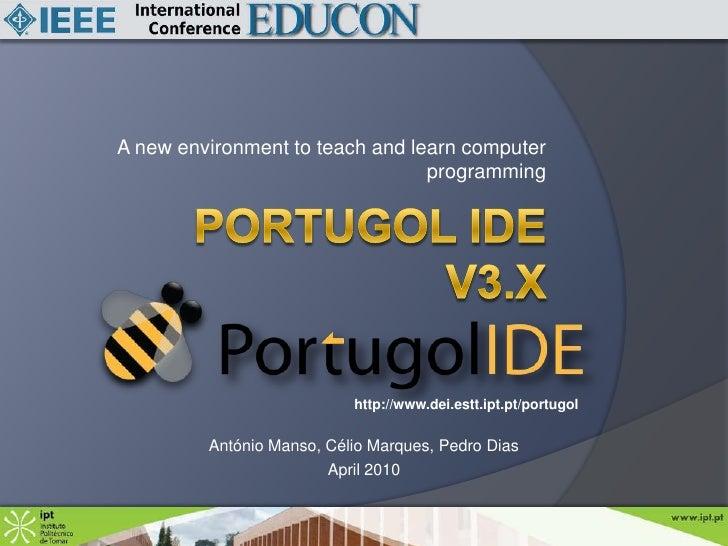 A new environment to teach and learn computer programming<br />Portugol ide   v3.x<br />http://www.dei.estt.ipt.pt/portugo...