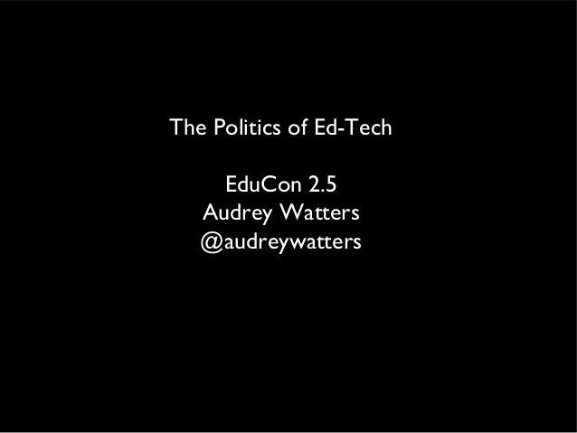 The Politics of Ed-Tech     EduCon 2.5   Audrey Watters   @audreywatters
