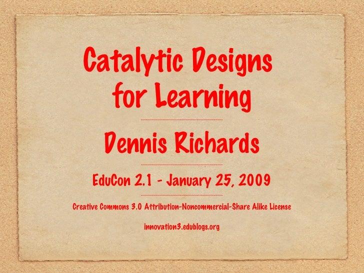 Catalytic Designs  for Learning ------------------------------------------------------------ Dennis Richards -------------...