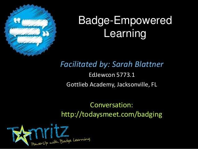 Badge-EmpoweredLearningFacilitated by: Sarah BlattnerEdJewcon 5773.1Gottlieb Academy, Jacksonville, FLConversation:http://...