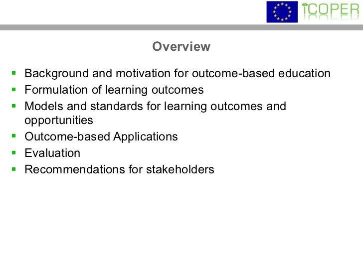 Overview <ul><li>Background and motivation for outcome-based education </li></ul><ul><li>Formulation of learning outcomes ...