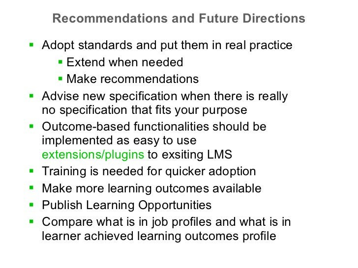 Recommendations and Future Directions <ul><li>Adopt standards and put them in real practice </li></ul><ul><ul><ul><li>Exte...