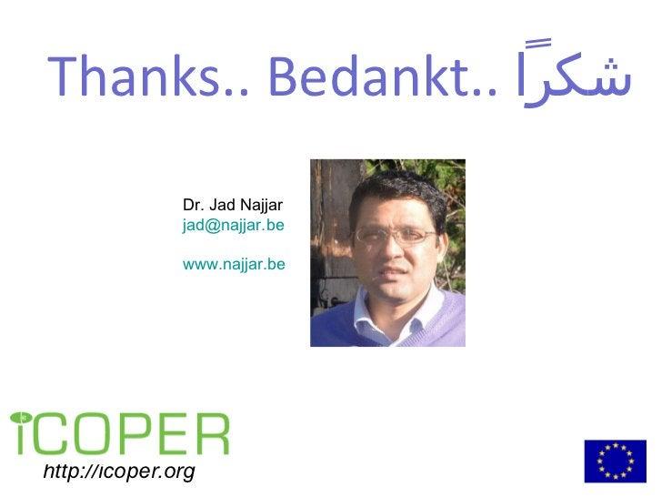 <ul><li>http://icoper.org </li></ul>Dr. Jad Najjar [email_address] www.najjar.be Thanks.. Bedankt..  ش كراً