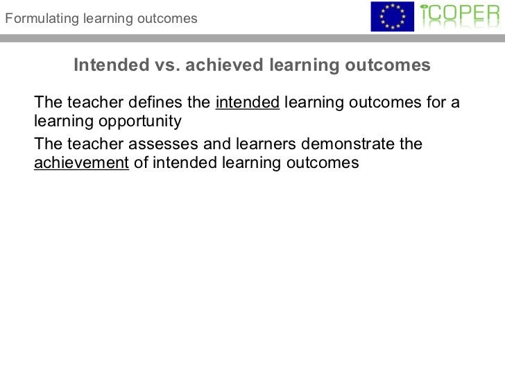 Intended vs. achieved learning outcomes <ul><li>The teacher defines the  intended  learning outcomes for a learning opport...
