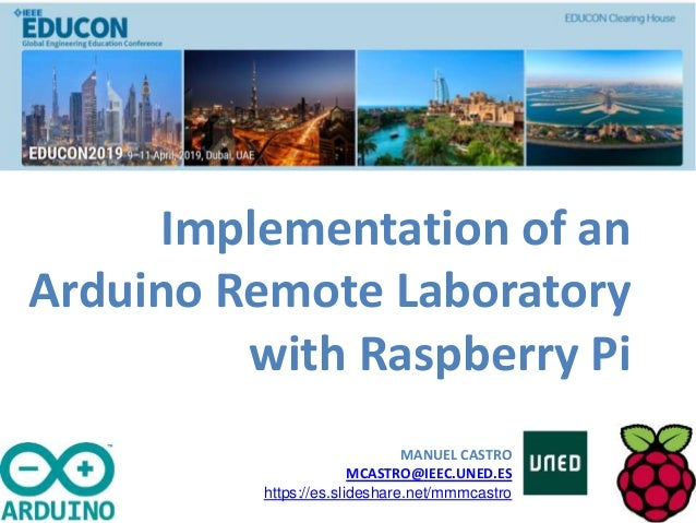 Implementation of an Arduino Remote Laboratory with Raspberry Pi MANUEL CASTRO MCASTRO@IEEC.UNED.ES https://es.slideshare....