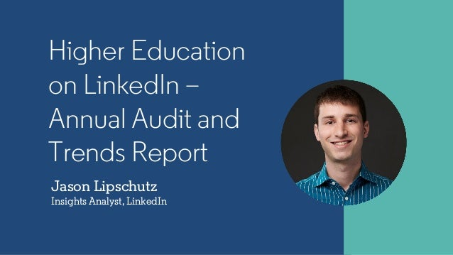 Jason Lipschutz Insights Analyst, LinkedIn Higher Education on LinkedIn – Annual Audit and Trends Report