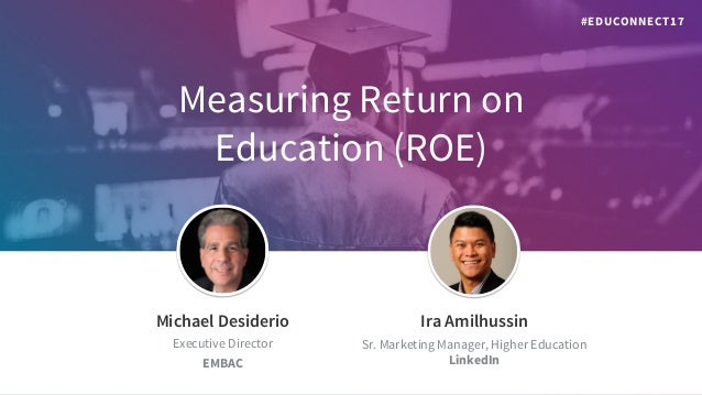 Measuring Return on Education (ROE) ​Jeff Weiner ​Chief Executive Officer ​Michael Desiderio ​Executive Director ​EMBAC ​I...