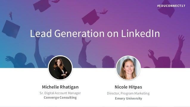 Lead Generation on LinkedIn Jeff Weiner Chief Executive Officer Michelle Rhatigan Sr. Digital Account Manager Converge...