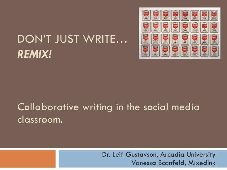 Collaborative writing in the social media classroom.  Dr. Leif Gustavson, Arcadia University Vanessa Scanfeld, MixedInk DO...