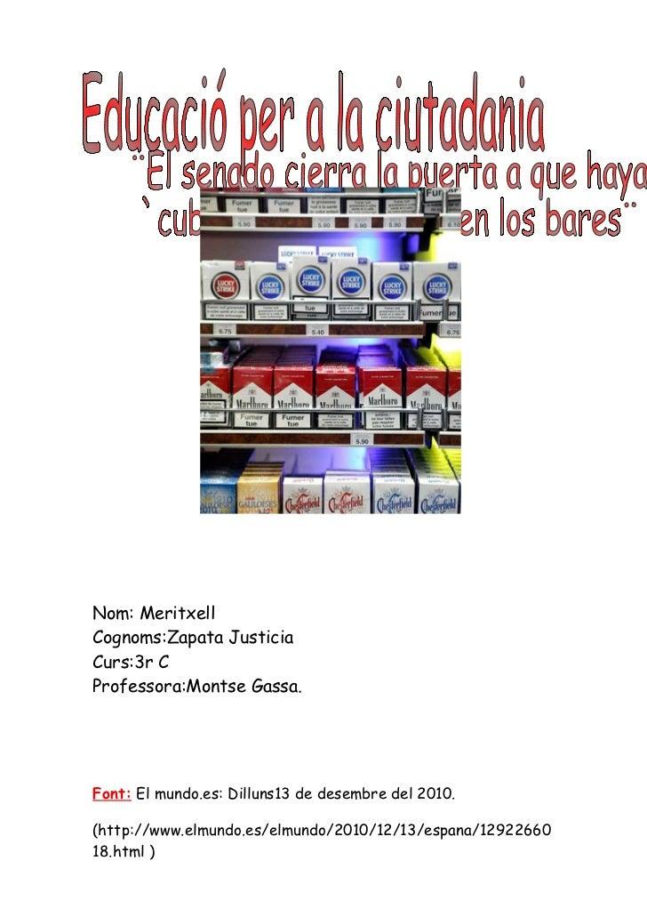 Nom: MeritxellCognoms:Zapata JusticiaCurs:3r CProfessora:Montse Gassa.Font: El mundo.es: Dilluns13 de desembre del 2010.(h...
