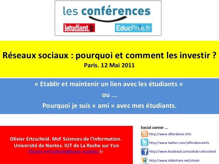 Réseaux sociaux : pourquoi et comment les investir ? Paris. 12 Mai 2011 «Etablir et maintenir un lien avec les étudiants...