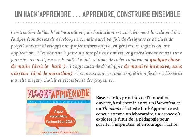 """UN HACK'APPRENDRE … APPRENDRE, CONSTRUIRE ENSEMBLE Contraction de """"hack"""" et """"marathon"""", un hackathon est un événement lors..."""