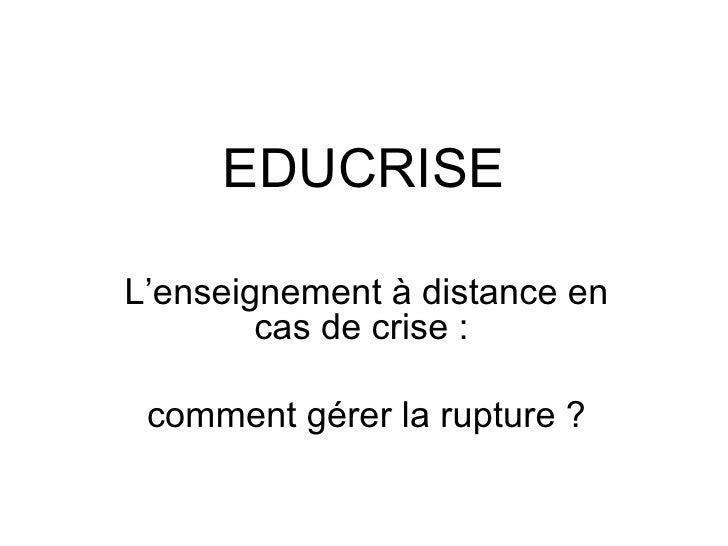 EDUCRISE L'enseignement à distance en cas de crise :  comment gérer la rupture ?