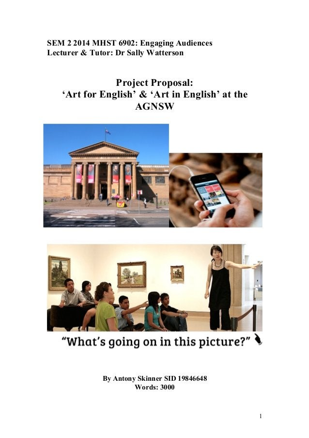 1 SEM 2 2014 MHST 6902: Engaging Audiences Lecturer & Tutor: Dr Sally Watterson Project Proposal: 'Art for English' & 'Art...
