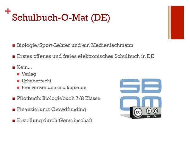 +    Schulbuch-O-Mat (DE)    n   Biologie/Sport-Lehrer und ein Medienfachmann    n   Erstes offenes und freies elektro...