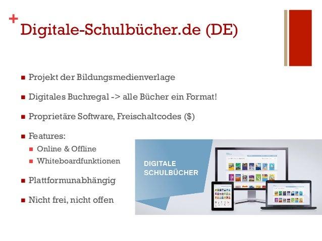 +    Digitale-Schulbücher.de (DE)    n   Projekt der Bildungsmedienverlage    n   Digitales Buchregal -> alle Bücher e...