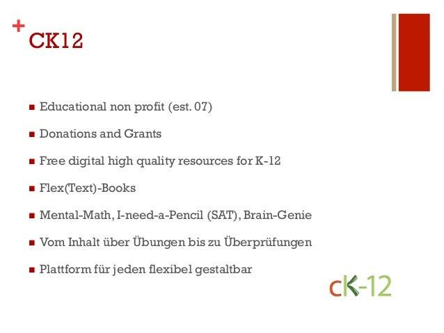 +    CK12    n   Educational non profit (est. 07)    n   Donations and Grants    n   Free digital high quality resou...