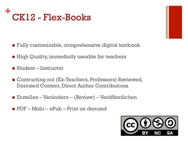 +    CK12 - Flex-Books    n   Fully customizable, comprehensive digital textbook    n   Hiqh Quality, immediatly useab...