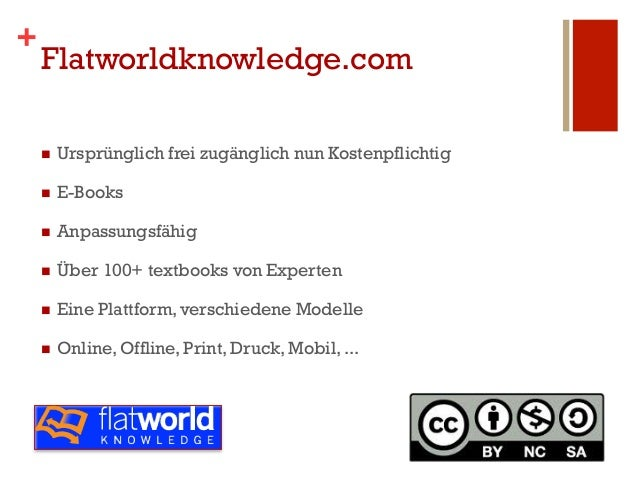 +    Flatworldknowledge.com    n   Ursprünglich frei zugänglich nun Kostenpflichtig    n   E-Books    n   Anpassungs...